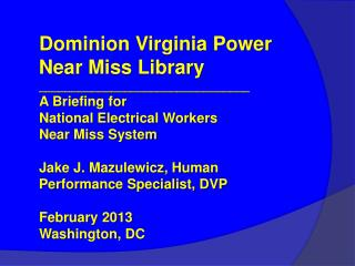 Dominion Virginia Power Near Miss Library  ________________________________ A Briefing for  National Electrical Workers