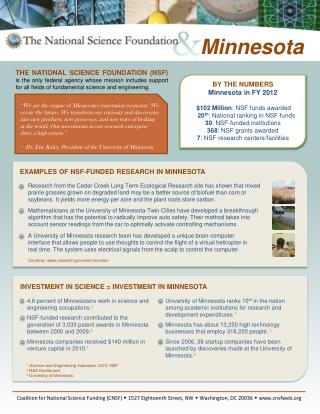 BY THE NUMBERS Minnesota in FY 2012 $102 Million : NSF funds awarded 20 th : National ranking in NSF funds 30 : NSF-fun