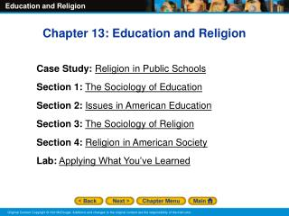 Chapter 13: Education and Religion Case Study: Religion in Public Schools Section 1: The Sociology of Education Section