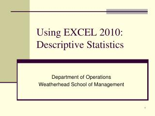 Using EXCEL 2010:  Descriptive Statistics