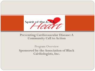 Preventing Cardiovascular Disease: A Community Call to Action Program  Overview Sponsored  by the Association of Black