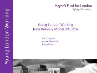 Young London Working New Delivery Model 2013/14