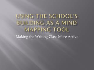 Using the School's Building as a Mind mapping Tool