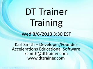 DT Trainer Training Wed 8/6/2013 3:30 EST