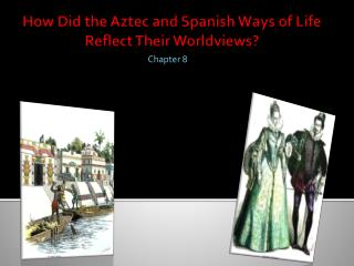 How Did the Aztec and Spanish Ways of Life Reflect Their Worldviews?