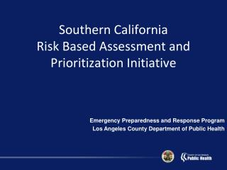 Southern California  Risk Based Assessment and  Prioritization Initiative