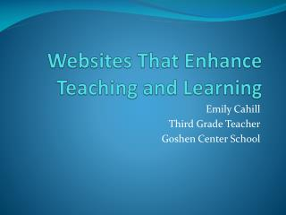 Websites That Enhance  Teaching and Learning