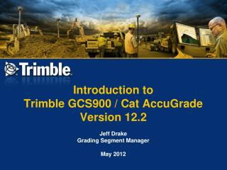 Introduction to Trimble GCS900 / Cat AccuGrade Version 12.2
