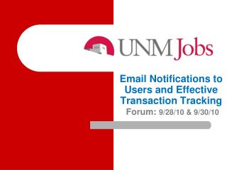 Email Notifications to Users and Effective Transaction Tracking Forum:  9/28/10 & 9/30/10