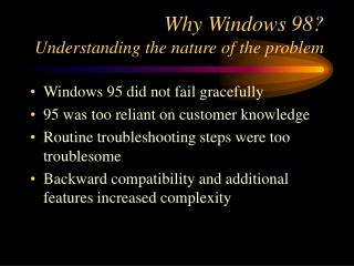 Why Windows 98? Understanding the nature of the problem