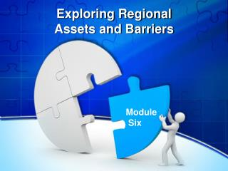 Exploring Regional  Assets and Barriers