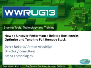 How  to U ncover  P erformance  R elated  B ottlenecks ,  Optimize  and  Tune  the  Full Remedy Stack