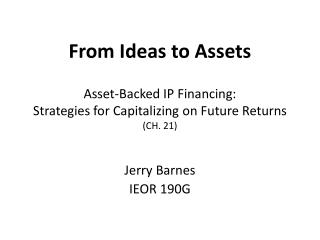 From Ideas to Assets Asset-Backed IP Financing:  Strategies for Capitalizing on Future Returns  (CH. 21)