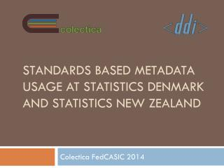 Standards Based Metadata Usage at Statistics Denmark and Statistics New Zealand