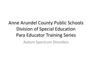 Anne Arundel County Public Schools Division of Special Education Para Educator Training Series