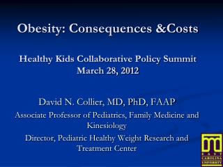 Obesity: Consequences &Costs Healthy Kids Collaborative Policy Summit March 28, 2012