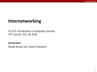 Internetworking 15- 213:  Introduction to Computer Systems 19 th  Lecture, Oct. 28, 2010