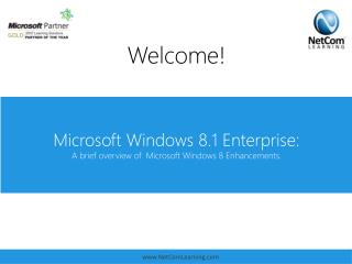 Microsoft Windows 8.1 Enterprise:  A brief overview of  Microsoft Windows 8 Enhancements.