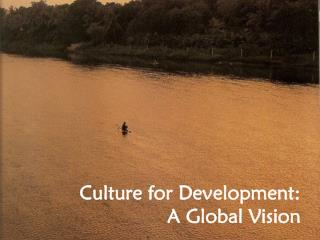 Culture for Development:  A Global Vision