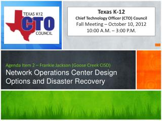 Agenda Item 2 – Frankie Jackson (Goose Creek CISD) Network Operations Center Design Options and Disaster Recovery