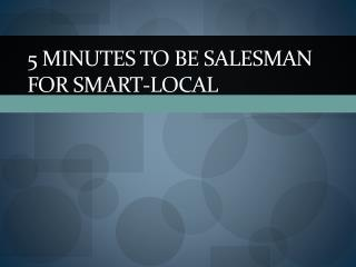 5  minutes to be salesman for Smart-Local