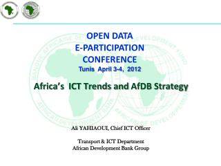Africa's  ICT Trends and  AfDB  Strategy  Ali YAHIAOUI,  Chief  ICT  Officer Transport & ICT  Department African Develo