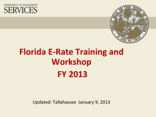 Florida  E-Rate Training and Workshop  FY 2013 Updated: Tallahassee   January 9, 2013