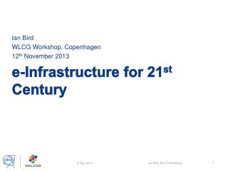 e-Infrastructure for 21 st  Century