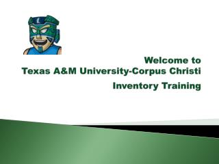 Welcome to  Texas A&M University-Corpus Christi  Inventory  Training