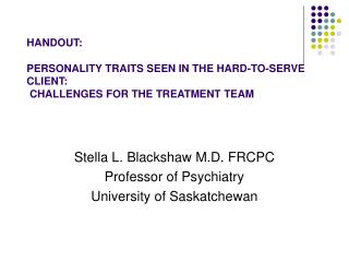 HANDOUT: PERSONALITY TRAITS SEEN IN THE HARD-TO-SERVE CLIENT:  CHALLENGES FOR THE TREATMENT TEAM