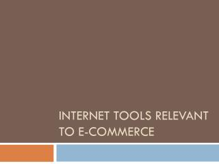 INTERNET TOOLS RELEVANT TO E-COMMERCE