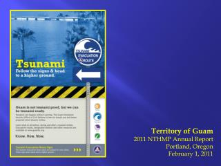 Territory of Guam 2011 NTHMP Annual Report Portland, Oregon February 1,  2011