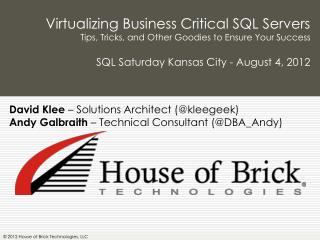 Virtualizing Business Critical SQL Servers Tips, Tricks,  and Other Goodies to Ensure Your Success SQL Saturday  Kansas