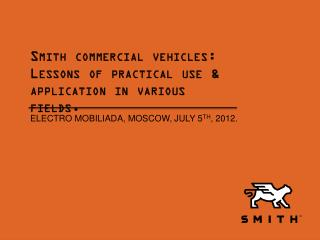 Smith commercial vehicles: Lessons of practical use & application in various fields.