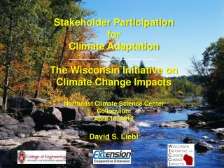 Stakeholder Participation  for  Climate Adaptation The Wisconsin Initiative on Climate Change Impacts Northeast Climate