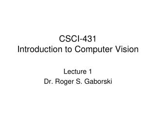 CSCI-431 Introduction  to Computer Vision