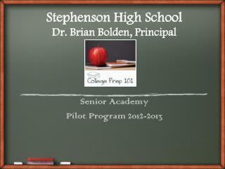 Stephenson High School Dr. Brian Bolden, Principal