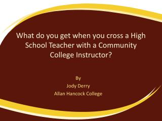 What do you get when you cross a High School Teacher with a Community College Instructor?