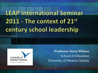 LEAP International Seminar 2011 - The context of 21 st  century school leadership