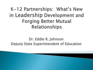 K-12 Partnerships:  What's New in  Leadership  Development and Forging Better Mutual Relationships