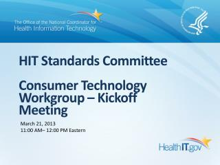 HIT Standards Committee Consumer Technology Workgroup – Kickoff Meeting