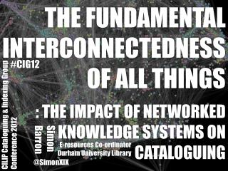 : THE IMPACT OF NETWORKED KNOWLEDGE SYSTEMS ON CATALOGUING