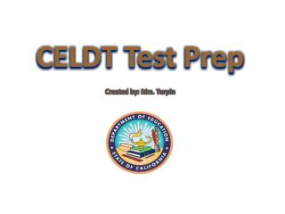 CELDT Test  Prep Created by: Mrs. Turpin