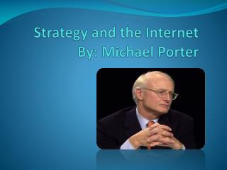 Strategy and the Internet By: Michael Porter