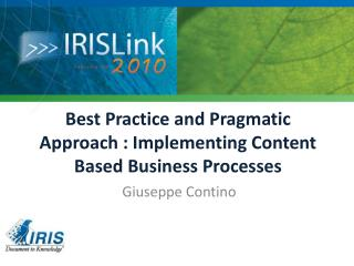 Best Practice and Pragmatic Approach : Implementing Content Based Business Processes