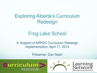 Exploring Alberta's Curriculum  Redesign Frog Lake School In Support of ARPDC Curriculum Redesign Implementation,  Apri