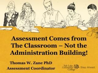 Assessment Comes from  The Classroom – Not the Administration Building!
