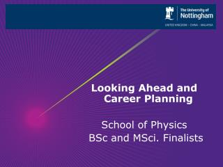 Looking Ahead and Career Planning School of Physics  BSc and  MSci . Finalists