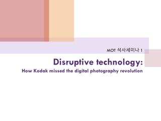 Disruptive  technology:  How Kodak missed the digital photography revolution