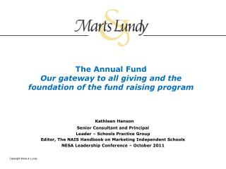 The Annual Fund Our gateway to all giving and the foundation of the fund raising program